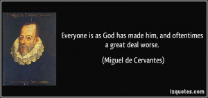 Everyone is as God has made him, and oftentimes a great deal worse ...