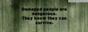 damaged people are dangerous.they know they can survive. , Pictures