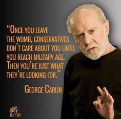 George Carlin on conservatives. The strange irony of pro-life war ...