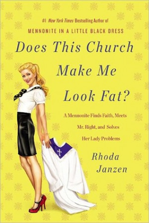 Does This Church Make Me Look Fat?: A Mennonite Finds Faith, Meets Mr ...