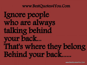 ... talking behind Your Back,That's where they belong Behind Your Back