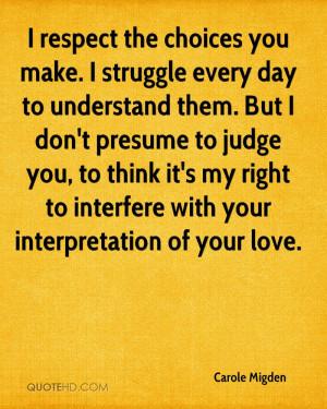 carole-migden-quote-i-respect-the-choices-you-make-i-struggle-every ...