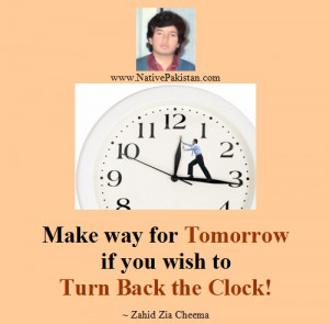 Zahid Zia Cheema Quotes: If you wish to turn back the clock -