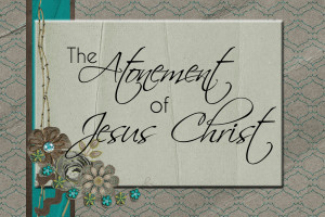 The Atonement: What is the Atonement?