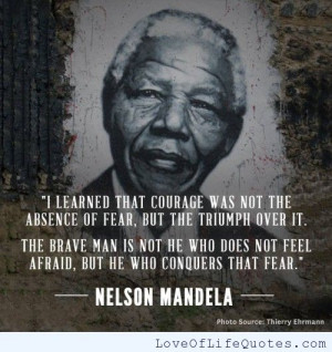 ... Was Not The Absence Of Fear But The Triumph Over It. ~ Courage Quote
