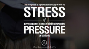... student loans are putting increasing pressure on students. – Hank