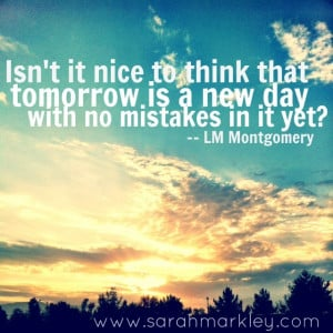 Isn't it nice to think that tomorrow is a new day