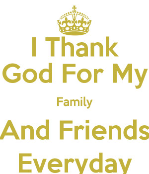 Thank You God For My Family I thank god for my family and