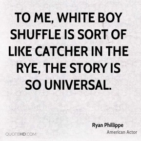 To me, White Boy Shuffle is sort of like Catcher in the Rye, the story ...