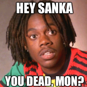 cool Runnings - HEY SANKA YOU DEAD MON