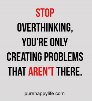 Stop Over Thinking Quotes Life-quote-overthinking