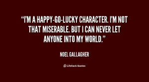 quote-Noel-Gallagher-im-a-happy-go-lucky-character-im-not-that-15262 ...