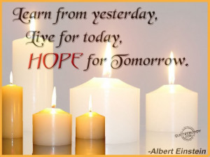 Learn From Yesterday Live For Today Hope For Tomorrow ~ Hope Quote