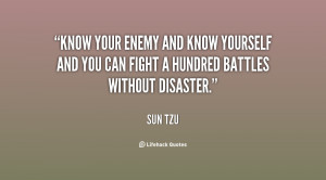 Know your enemy and know yourself and you can fight a hundred battles ...