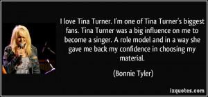 love Tina Turner. I'm one of Tina Turner's biggest fans. Tina Turner ...