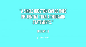 single question can be more influential than a thousand statements ...