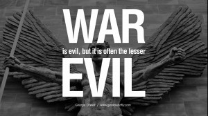 War is evil, but it is often the lesser evil. George Orwell Quotes ...