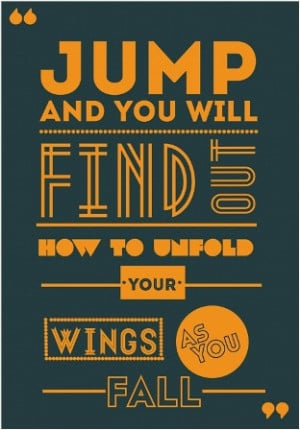 Jump and you will find out how to unfold your wings as you fall.