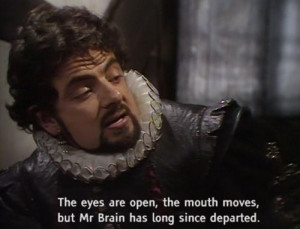 ... brain has long since departed lord blackadder blackadder ii # quotes