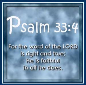Psalm 33:4 https://www.facebook.com/photo.php?fbid=10151694565033091