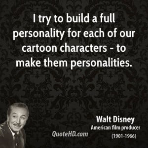 our cartoon characters to make them personalities by walt disney
