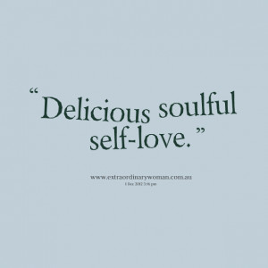 Quotes Picture: delicious soulful selflove