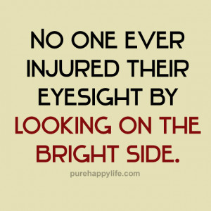 Positive Quote: No one ever injured their eyesight by looking on the ...