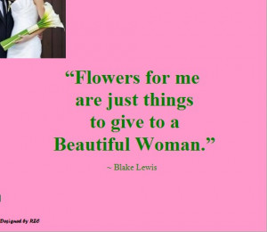 Best Women English Quotes: Quotes of Blake Lewis, Flowers for me are ...