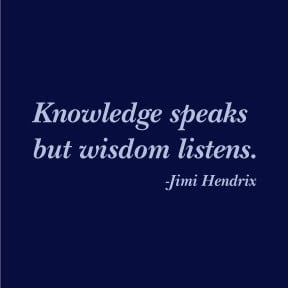 ... aquire knowlege, one must study but to aquire wisdom one must observe