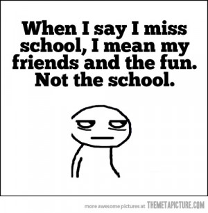 Funny photos funny I miss school quote