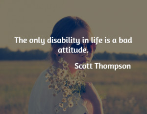 The only disability in life is a ... - Scott Thompson