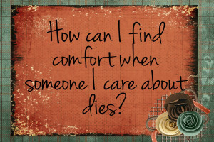 ... of Salvation: How can I find comfort when someone I care about dies