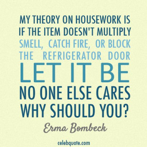 Erma Bombeck Quote (About wife mum mother housework)