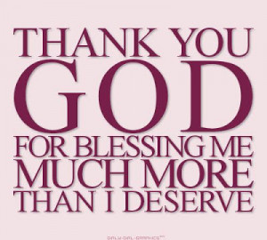 Papa God, I'll always be thankful and grateful for blessing me these: