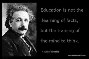 Education is not the learning of facts, but the training of the mind ...