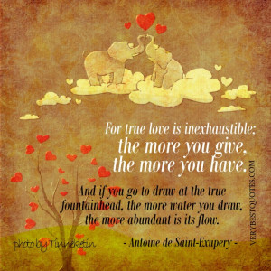 True Love Quotes -For true love is inexhaustible; the more you give ...