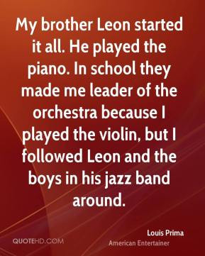 Louis Prima - My brother Leon started it all. He played the piano. In ...