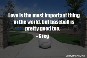Good Baseball Quotes Baseball-love is the most