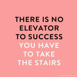 Quote #172 – Theirs is no elevator to success, you have to take the ...