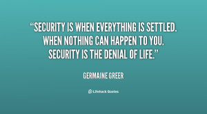 Security is when everything is settled. When nothing can happen to you ...