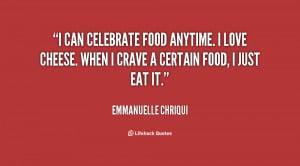 ... -Emmanuelle-Chriqui-i-can-celebrate-food-anytime-i-love-153429.png