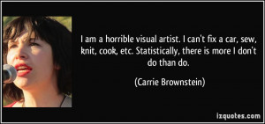 am a horrible visual artist. I can't fix a car, sew, knit, cook, etc ...