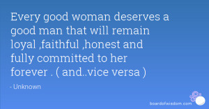 Every good woman deserves a good man that will remain loyal ,faithful ...