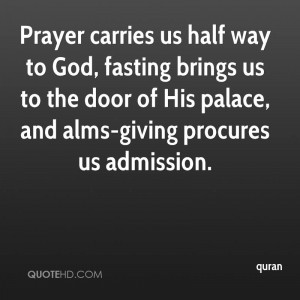 Prayer carries us half way to God, fasting brings us to the door of ...