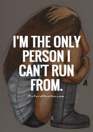 the only person i can't run from Picture Quote #1