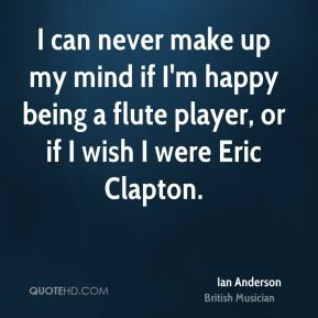 Ian Anderson - I can never make up my mind if I'm happy being a flute ...