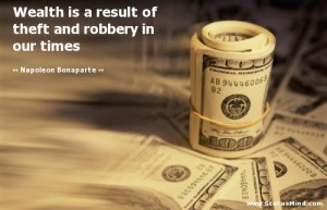 Wealth is a result of theft and robbery in our times - Napoleon ...