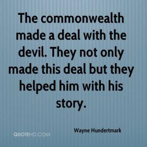 ... deal with the devil. They not only made this deal but they helped him