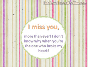 miss you, more than ever! I don't know why when you're the one ...