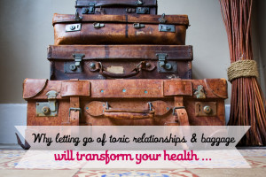 Release toxic relationships - transform your health
